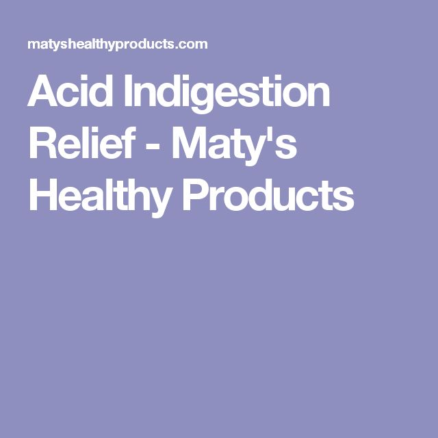 Acid Indigestion Relief - Maty's Healthy Products