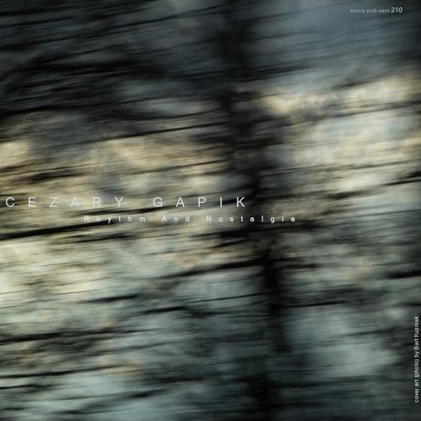 Stasis Pod-Cast #210: Rhythm and Nostalgia mix by Cezary Gapik
