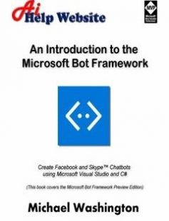 An Introduction to the Microsoft Bot Framework: Create Facebook and Skype Chatbots using Microsoft Visual Studio and C# free download by Michael Washington ISBN: 9781539963028 with BooksBob. Fast and free eBooks download.  The post An Introduction to the Microsoft Bot Framework: Create Facebook and Skype Chatbots using Microsoft Visual Studio and C# Free Download appeared first on Booksbob.com.