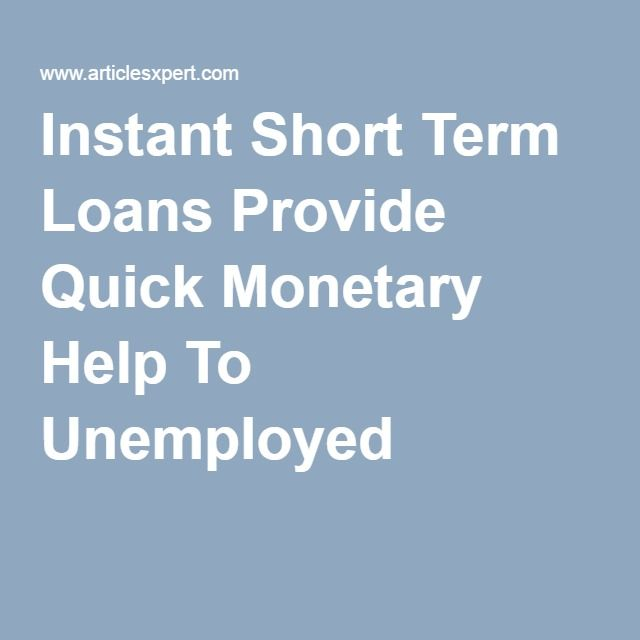 Instant Short Term Loans Provide Quick Monetary Help To Unemployed