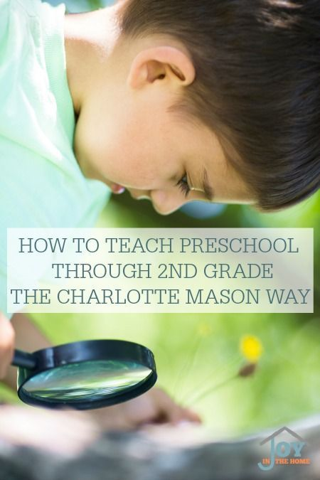 How to Teach Preschool Through 2nd Grade The Charlotte Mason Way - Learn how to focus on the right things during the first years of a child's education with a method that works wonders. | www.joyinthehome.com