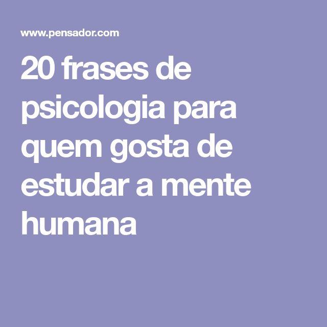 20 frases de psicologia para quem gosta de estudar a mente humana