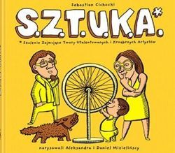 """""""S.Z.T.U.K.A."""" (""""Art"""") by Sebastian Cichocki presents 51 artworks in a plain and witty way. A fantastic art experience for children!"""