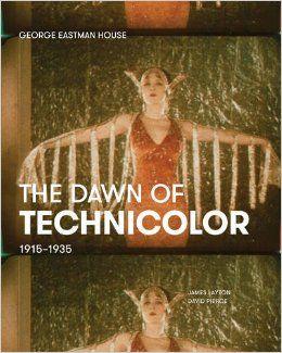 The Dawn of Technicolor: 1915-1935  by James Layton , David Pierce, Paolo Cherchi Usai (Editor), Catherine Surowiec (Editor)