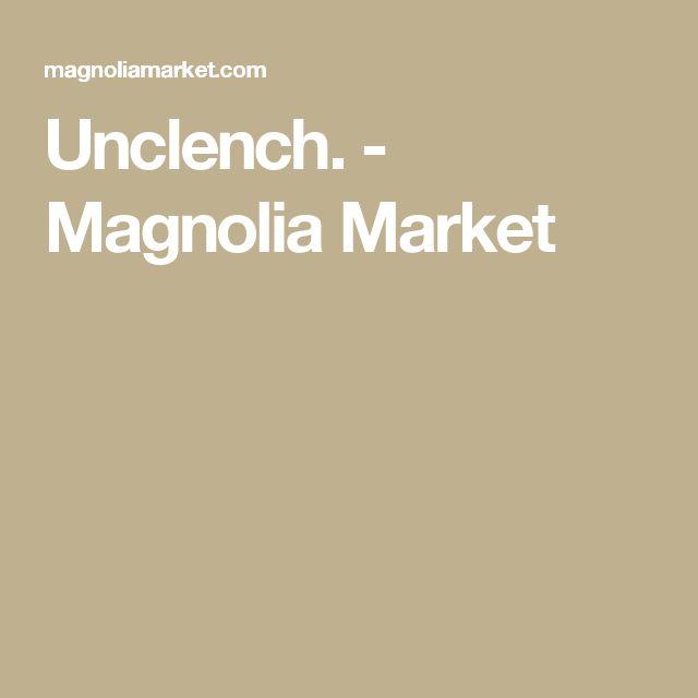 Unclench. - Magnolia Market