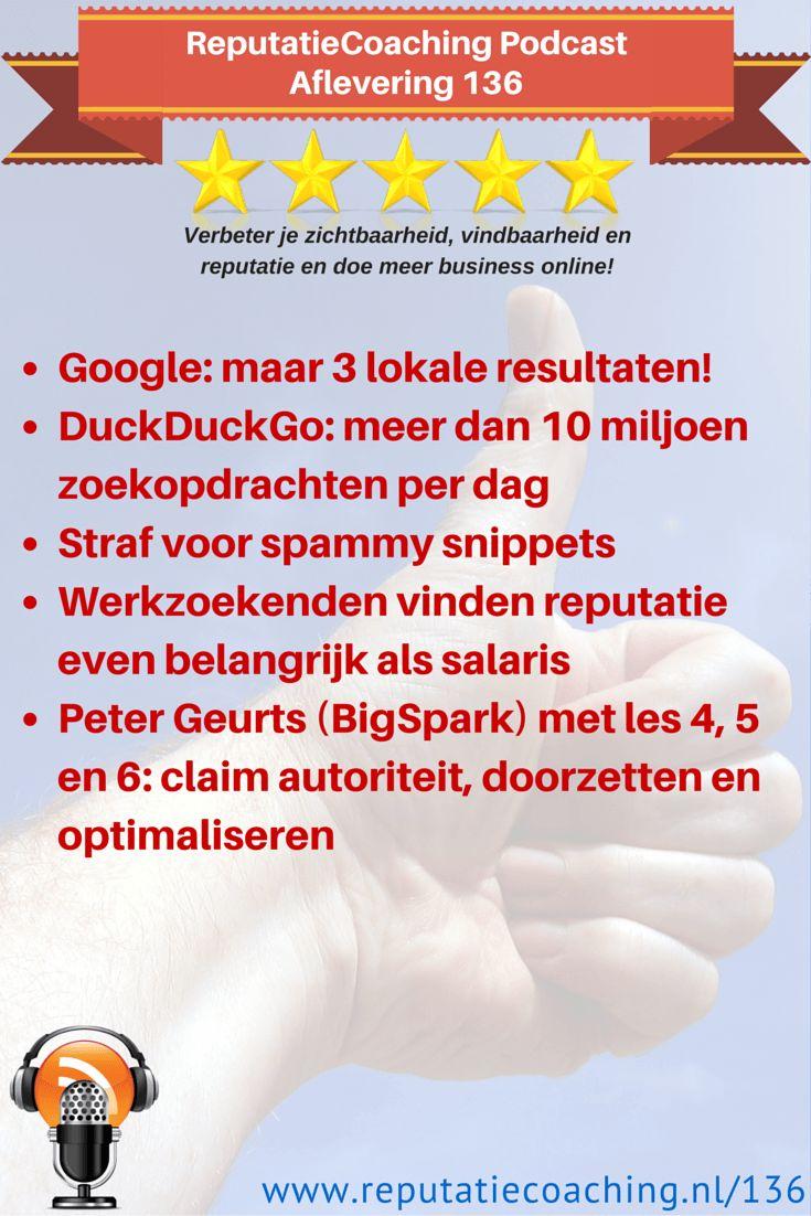 • Google: maar 3 lokale resultaten! • DuckDuckGo: meer dan 10 miljoen zoekopdrachten per dag • Straf voor spammy snippets • Werkzoekenden vinden reputatie even belangrijk als salaris • Peter Geurts (BigSpark) met les 4, 5 en 6: claim autoriteit, doorzetten en optimaliseren  Zie: http://www.reputatiecoaching.nl/136/