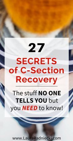 The 27 Secrets of C-Section Recovery. The stuff no one ever tells you, but you need to know! C-section tips to prepare you for the possibility of a c-section birth. Add this to your birth plan!