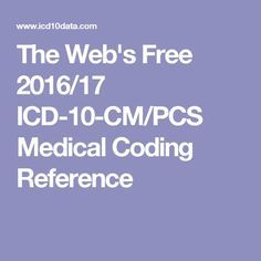 The Web's Free 2016/17 ICD-10-CM/PCS Medical Coding Reference