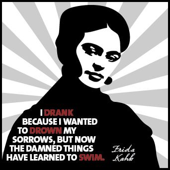Frida Kahlo quote: Artists, Kahlo Sorrow, Corgi, Frida Kahlo Quotes, Funny, Drinks, Frida Khalo, Kahlo Alcoholquot, Awesome Stuff