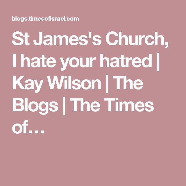 St James's Church, I hate your hatred | Kay Wilson | The Blogs | The Times of…