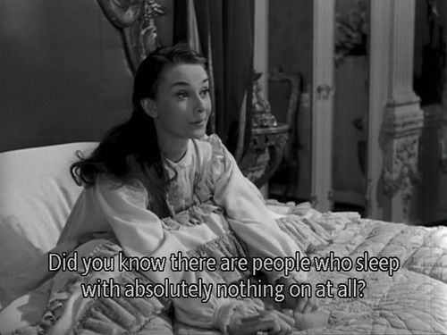 """""""Did you know there are people who sleep with absolutely nothing on at all?"""" Roman holiday"""