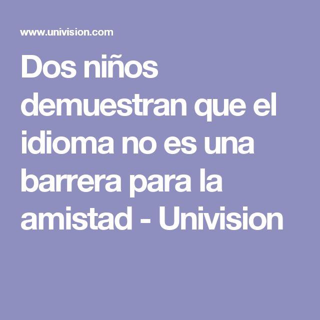Dos niños demuestran que el idioma no es una barrera para la amistad - Univision