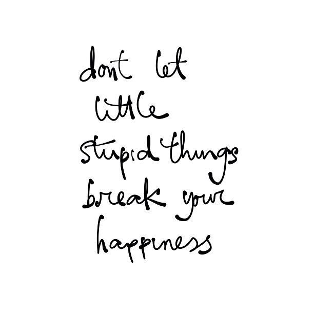 Don't let little stupid things break your happiness.✨