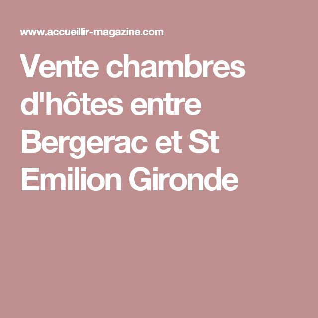 Vente chambres d'hôtes entre Bergerac et St Emilion Gironde