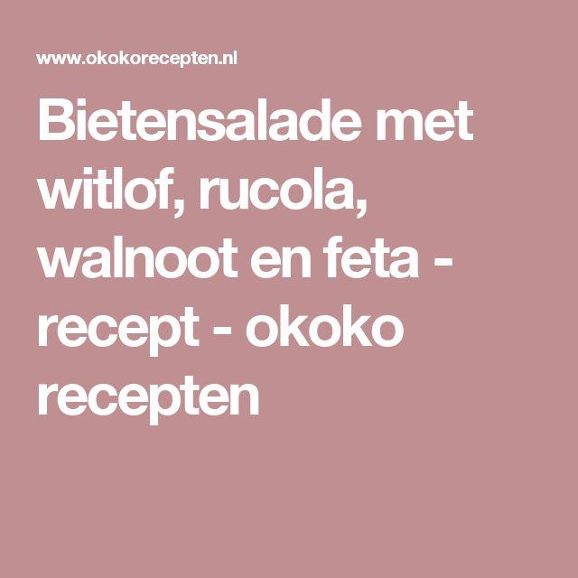 Bietensalade met witlof, rucola, walnoot en feta - recept - okoko recepten