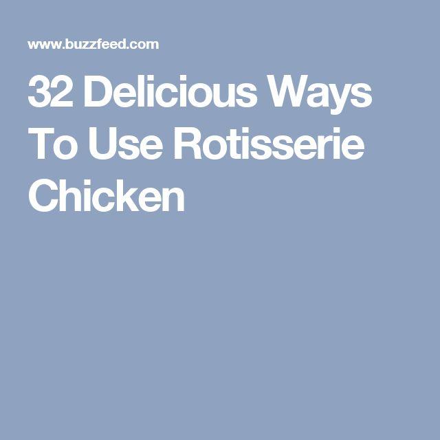 32 Delicious Ways To Use Rotisserie Chicken