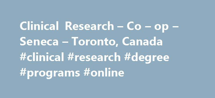 Clinical Research – Co – op – Seneca – Toronto, Canada #clinical #research #degree #programs #online http://hong-kong.remmont.com/clinical-research-co-op-seneca-toronto-canada-clinical-research-degree-programs-online/  # Clinical Research Ontario College Graduate Certificate Program Description The Clinical Research program will provide you with knowledge and insight into the most recent developments in the clinical research field. You will learn current research design concepts, analysis…
