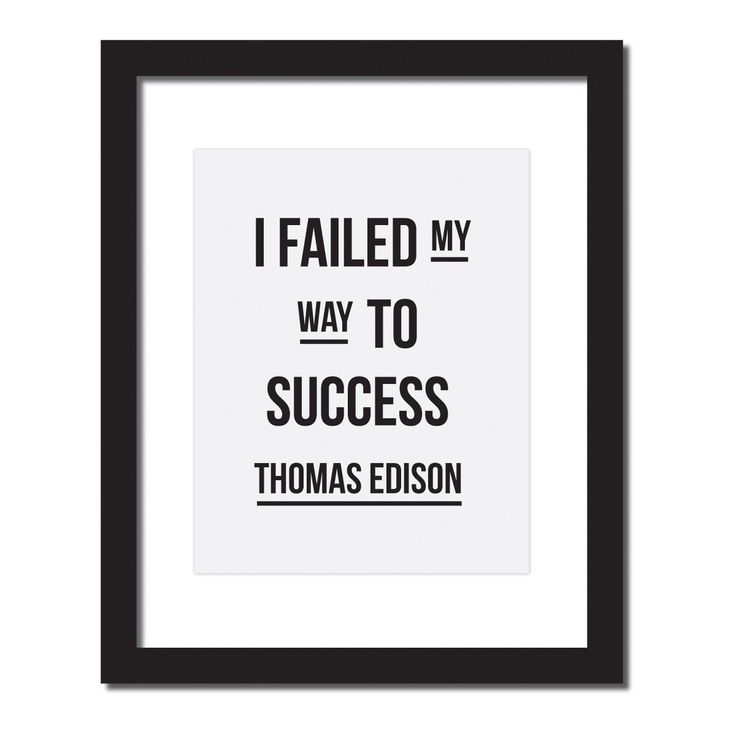 - Design - Details Hang this beautiful 'I failed my way to success.- Thomas Edison' inspirational print on your walls ◦ Materials: Archival Paper, Ink, Love ◦ Made to order ◦ Frame is not included in