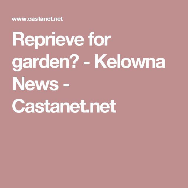 Reprieve for garden? - Kelowna News - Castanet.net
