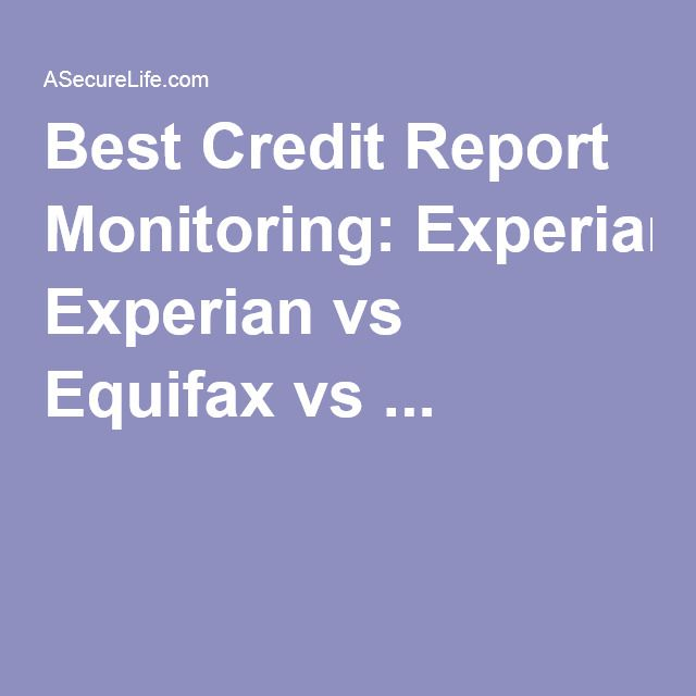 Best Credit Report Monitoring: Experian vs Equifax vs ...