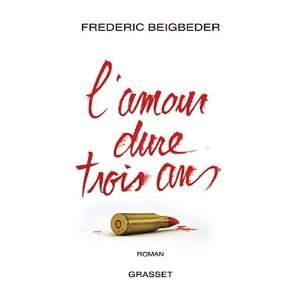 L'amour dure trois ans - Frederic Beigbeder
