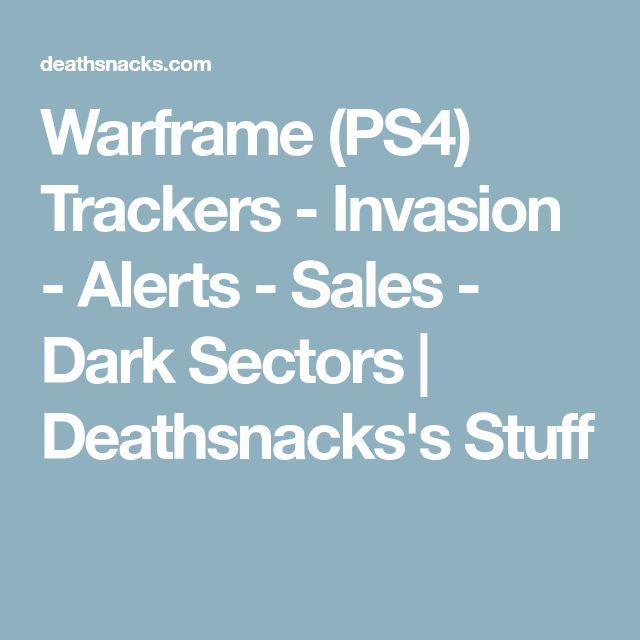 Warframe (PS4) Trackers - Invasion - Alerts - Sales - Dark Sectors | Deathsnacks's Stuff