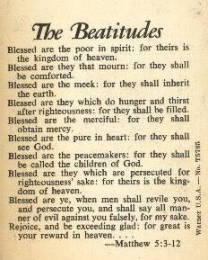 I remember the first time I learned about the Beautitides and how beautiful they are... Matthew 5:3-12