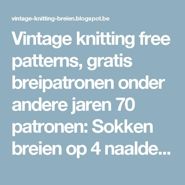 Vintage knitting free patterns, gratis breipatronen onder andere jaren 70 patronen: Sokken breien op 4 naalden praktijk les film