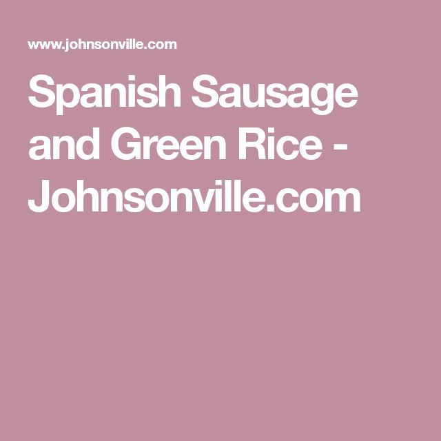Spanish Sausage and Green Rice - Johnsonville.com