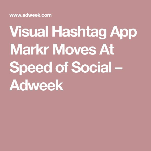 Visual Hashtag App Markr Moves At Speed of Social – Adweek
