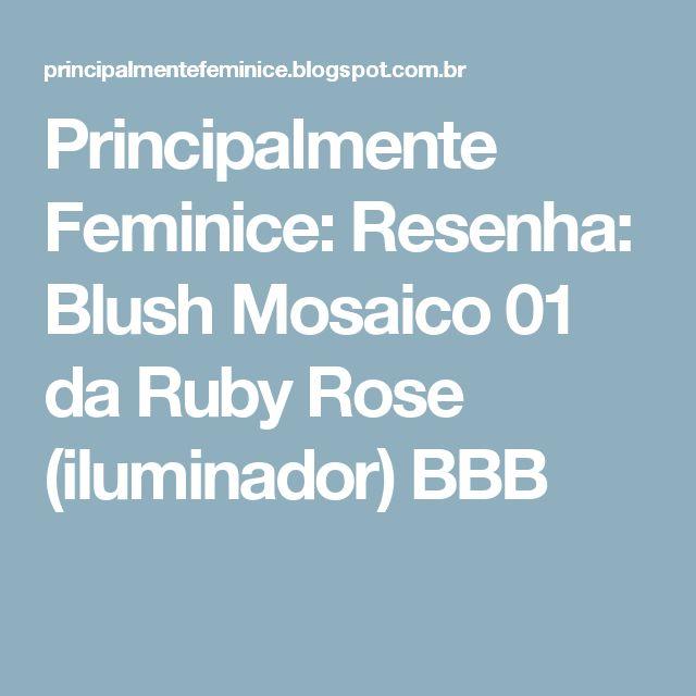 Principalmente Feminice: Resenha: Blush Mosaico 01 da Ruby Rose (iluminador) BBB