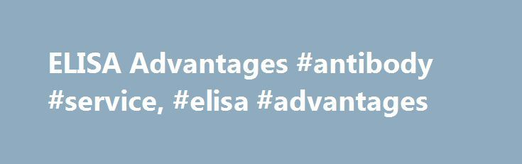 ELISA Advantages #antibody #service, #elisa #advantages http://wichita.remmont.com/elisa-advantages-antibody-service-elisa-advantages/  # ELISA Advantages Compared to other immunoassay methods, there are many advantages of ELISA. ELISA tests are more accurate. They are considered highly sensitive, specific and compare favorably with other methods used to detect substances in the body, such as radioimmune assay (RIA) tests. ELISA possesses the added advantages of not needing radioisotopes…