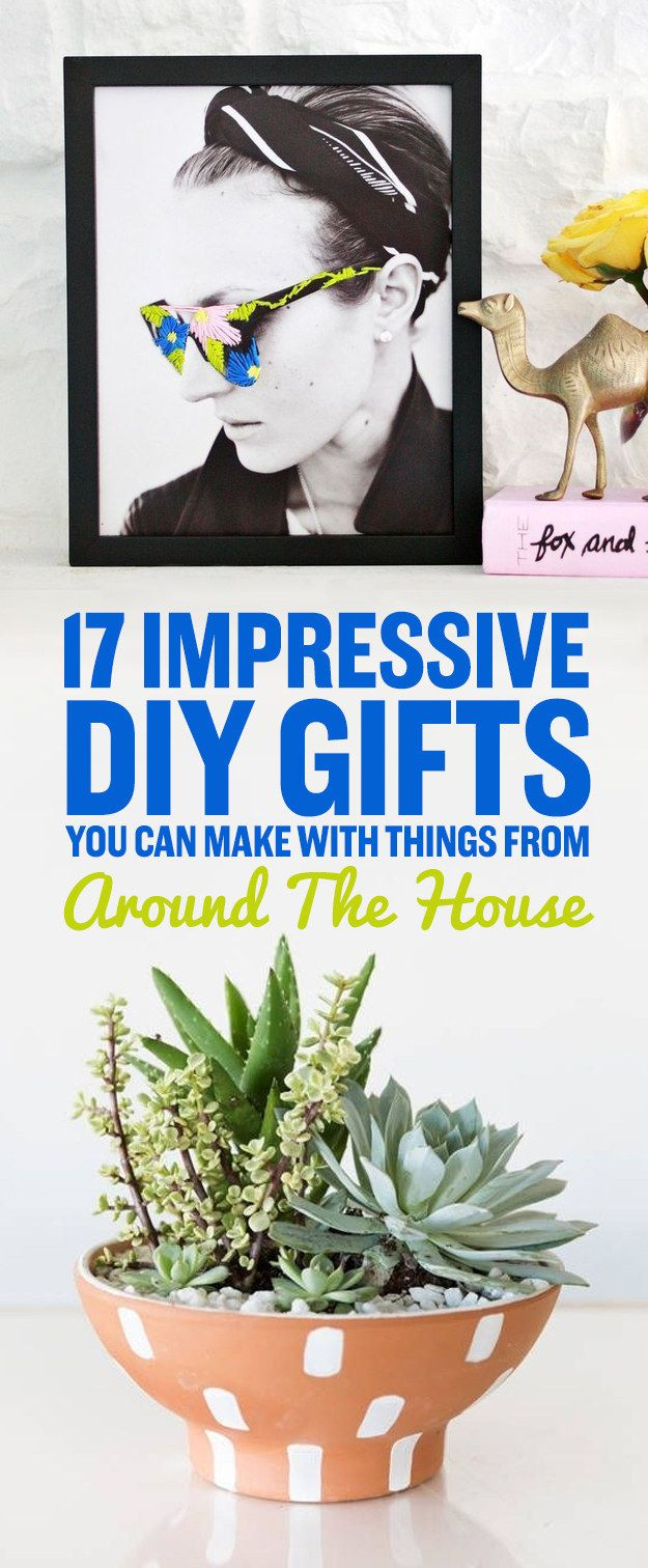 17 Things That I Would Tell My Future 17 Year Old Daughter: 17 Impressive DIY Gifts You Can Make With Things From