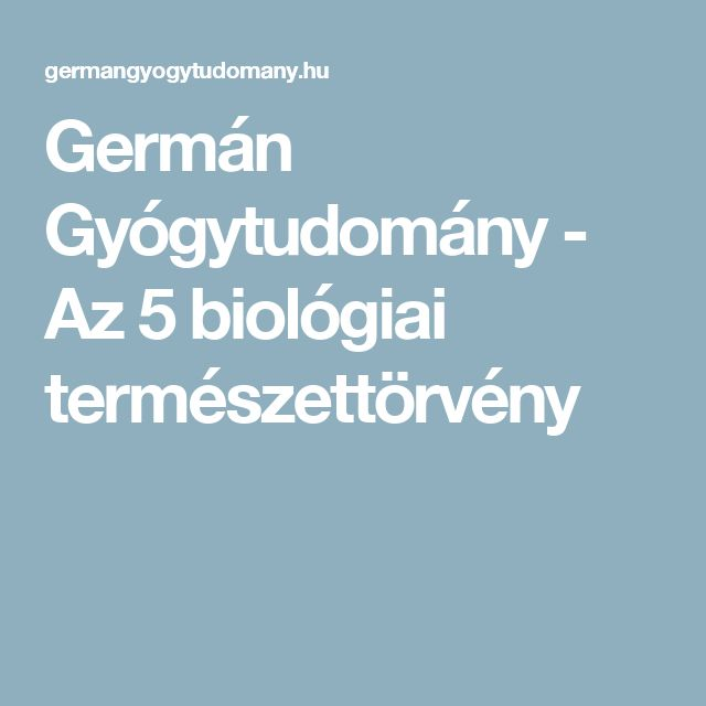 Germán Gyógytudomány - Az 5 biológiai természettörvény
