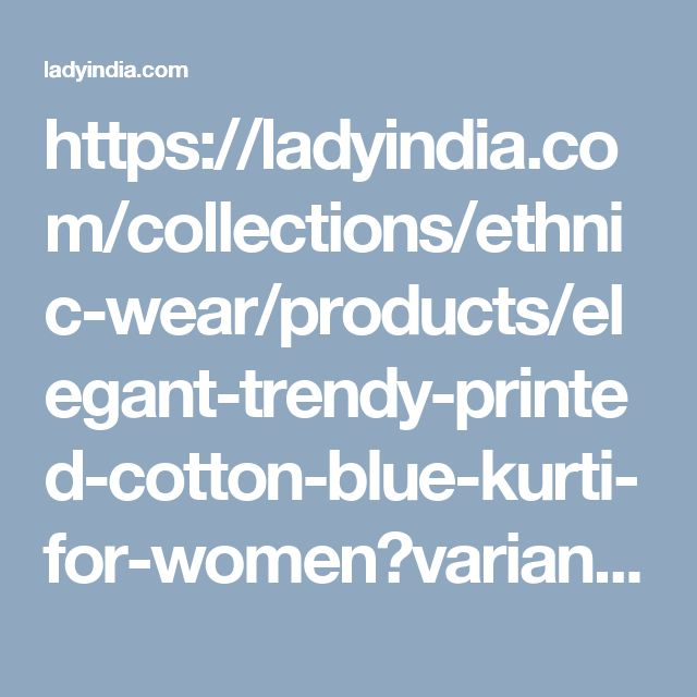 https://ladyindia.com/collections/ethnic-wear/products/elegant-trendy-printed-cotton-blue-kurti-for-women?variant=30039309453