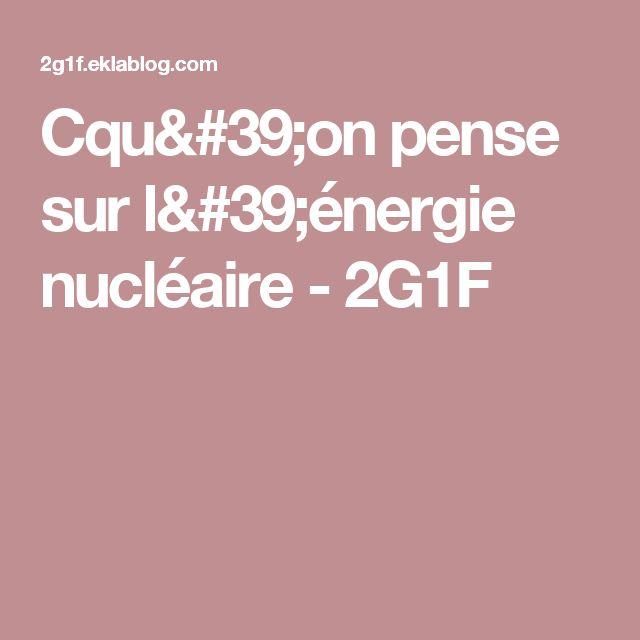 Cqu'on pense sur l'énergie nucléaire - 2G1F