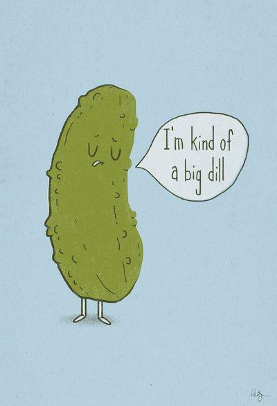 I'm kind of a big dill ;-)