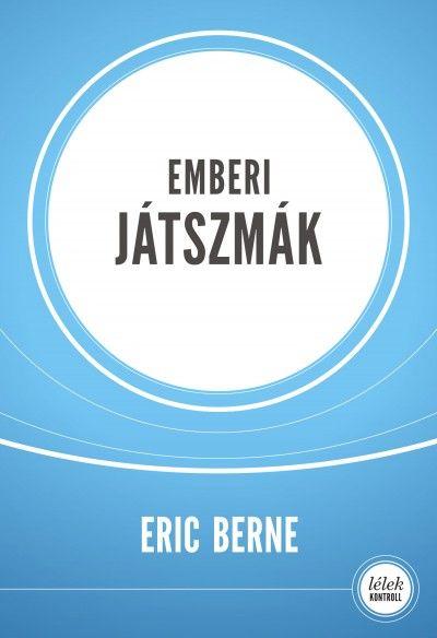 Eric Berne - Emberi játszmák