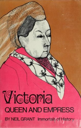Victoria: Queen and Empress by Neil Grant, 233 pgs