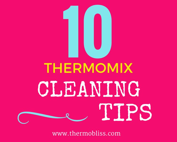 10 Tips For Cleaning Your Thermomix - ThermoBliss
