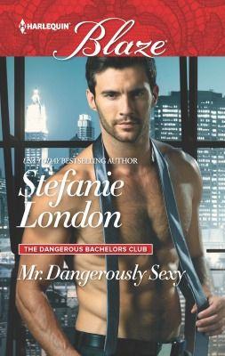 Mr. Dangerously Sexy by Stefanie London; Harlequin Blaze