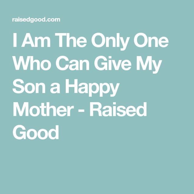 I Am The Only One Who Can Give My Son a Happy Mother - Raised Good