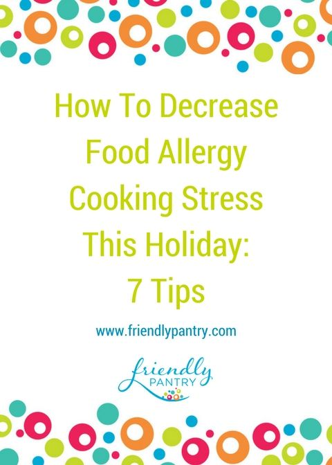 Seven easy ways to decrease food allergy cooking stress this holiday.  www.friendlypantry.com