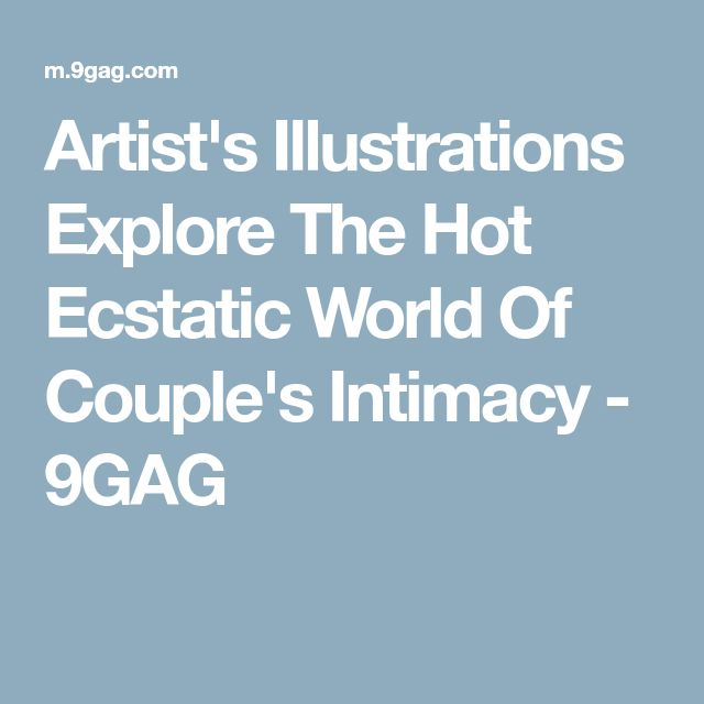 Artist's Illustrations Explore The Hot Ecstatic World Of Couple's Intimacy - 9GAG