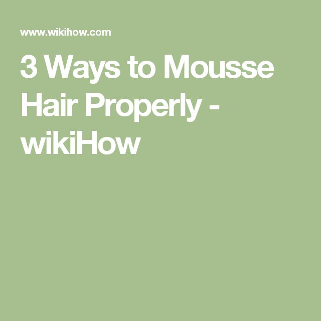 3 Ways to Mousse Hair Properly - wikiHow