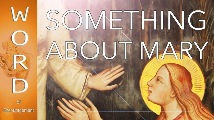SOMETHING ABOUT MARY - WORD of Encouragement: Mark 16:9-11