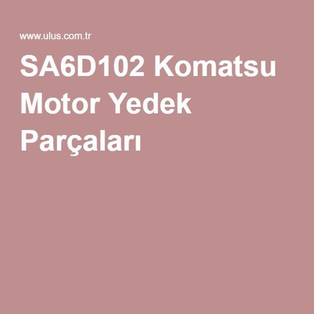 SA6D102 Komatsu Motor Yedek Parçaları
