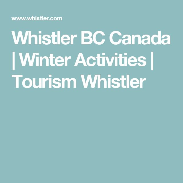 Whistler BC Canada | Winter Activities | Tourism Whistler