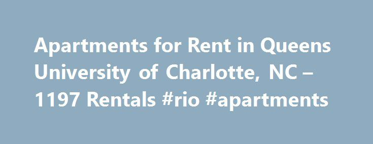 Apartments for Rent in Queens University of Charlotte, NC – 1197 Rentals #rio #apartments http://apartment.remmont.com/apartments-for-rent-in-queens-university-of-charlotte-nc-1197-rentals-rio-apartments/  #apartments for rent in queens # We have 1197 apartments for rent in or near Queens University of Charlotte, NC Queens University of Charlotte, NC Queens University of Charlotte, located in the North Carolina city, has been education students for more than 150 years, and remains intent on…
