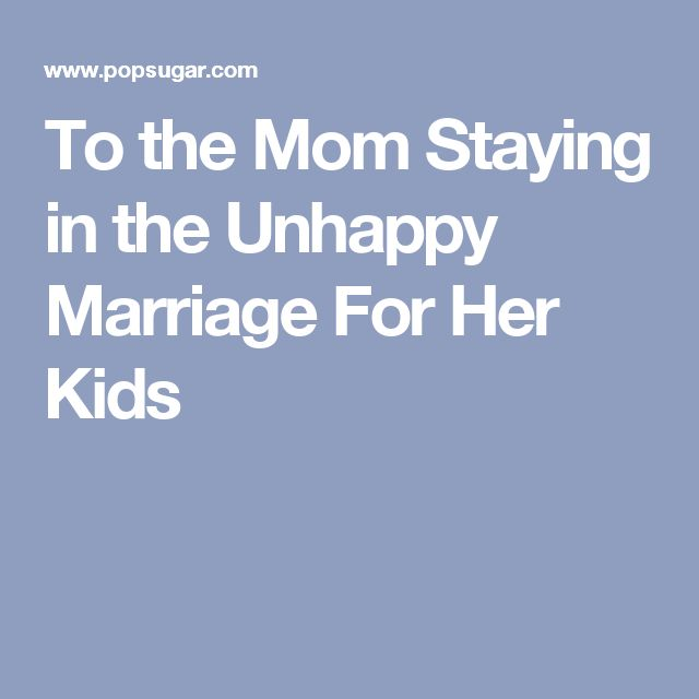 To the Mom Staying in the Unhappy Marriage For Her Kids